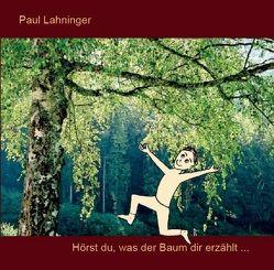 Hörst du, was der Baum dir erzählt… von Lahninger,  Paul