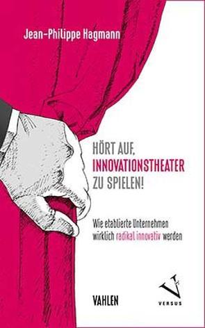 Hört auf, Innovationstheater zu spielen! von Hagmann,  Jean-Philippe