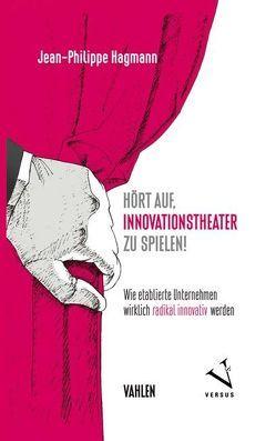 Hört auf, Innovationstheater zu spielen von Hagmann,  Jean-Philippe