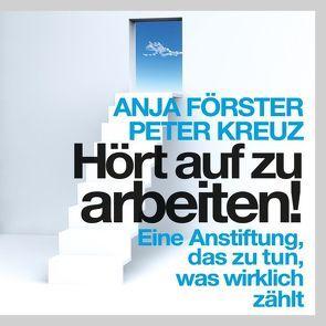 Hört auf zu arbeiten! von Förster,  Anja, Herrler,  Andreas, Kreuz,  Peter