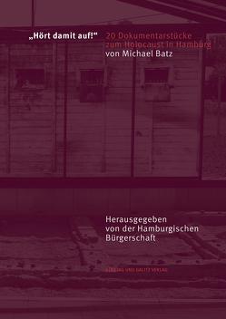 »Hört damit auf!« 20 Dokumentarstücke zum Holocaust in Hamburg von Michael,  Batz