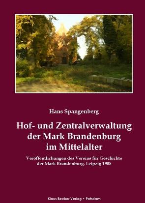 Hof- und Zentralverwaltung der Mark Brandenburg im Mittelalter von Spangenberg,  Hans