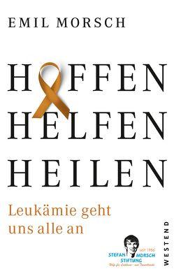 Hoffen, Helfen, Heilen von Morsch,  Emil