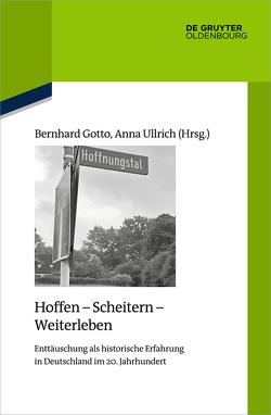 Hoffen – Scheitern – Weiterleben von Gotto,  Bernhard, Ullrich,  Anna