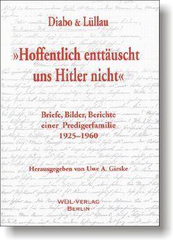 Hoffentlich enttäuscht uns Hitler nicht. Briefe, Bilder, Berichte… von Diabo,  Richard, Gieske,  Uwe A, Lüllau,  Franz