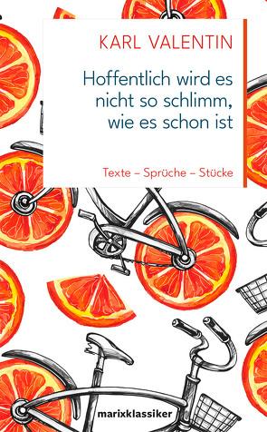 Hoffentlich wird es nicht so schlimm, wie es schon ist von Pöllath,  Josef K., Valentin,  Karl