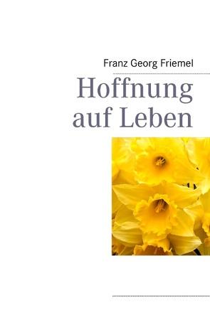 Hoffnung auf Leben von Friemel,  Franz Georg