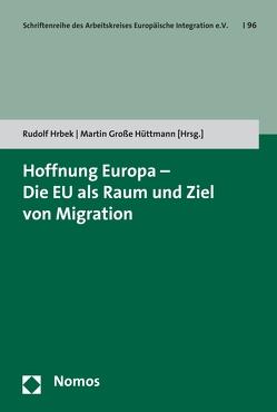 Hoffnung Europa – Die EU als Raum und Ziel von Migration von Große Hüttmann,  Martin, Hrbek,  Rudolf