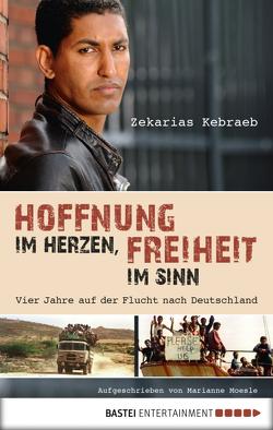 Hoffnung im Herzen, Freiheit im Sinn von Kebraeb,  Zekarias, Moesle,  Marianne