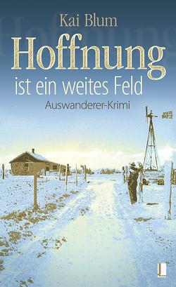 Hoffnung ist ein weites Feld: Erster Teil des Auswanderer-Krimis – E-Book inklusive von Blum,  Kai