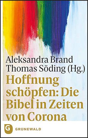 Hoffnung schöpfen: Die Bibel in Zeiten von Corona von Brand,  Aleksandra, Söding,  Thomas