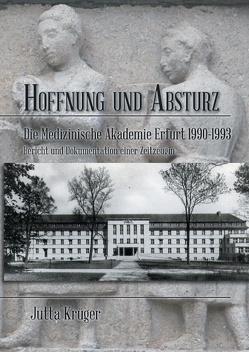 Hoffnung und Absturz. Die Medizinische Akademie Erfurt 1990-1993. von Krüger,  Jutta
