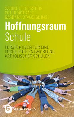 Hoffnungsraum Schule von Bieberstein,  Sabine, Nothaft,  Peter, Staudigl,  Barbara