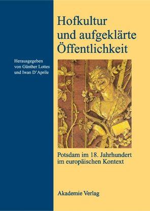 Hofkultur und aufgeklärte Öffentlichkeit von D'Aprile,  Iwan M, Lottes,  Günther