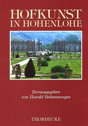 Hofkunst in Hohenlohe von Siebenmorgen,  Harald