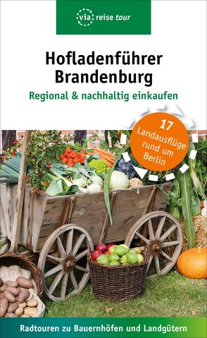 Hofladenführer Brandenburg – Regional & nachhaltig einkaufen von Schweizer,  Kerstin