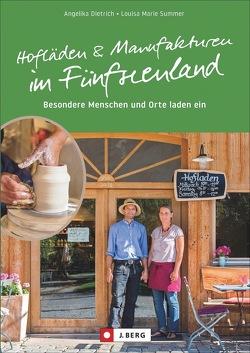 Hofläden und Manufakturen im Fünfseenland von Dietrich,  Angelika, Röder,  Angelika, Summer,  Louisa Marie, Wehlus,  Marita
