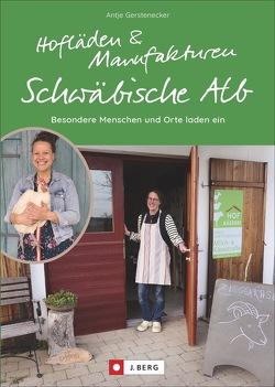 Hofläden und Manufakturen Schwäbische Alb von Gerstenecker,  Antje
