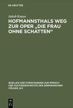 """Hofmannsthals Weg zur Oper """"Die Frau ohne Schatten"""" von Knaus,  Jakob"""
