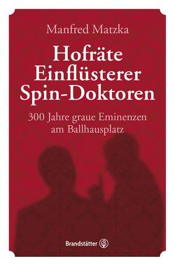 Hofräte, Einflüsterer, Spin-Doktoren von Matzka,  Manfred