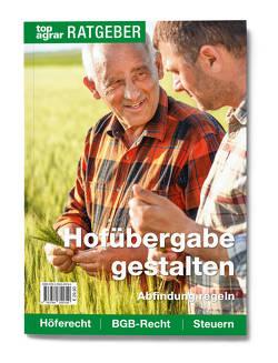 Hofübergabe gestalten, Abfindung regeln von top agrar