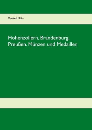 Hohenzollern, Brandenburg, Preußen. Münzen und Medaillen von Miller,  Manfred
