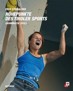 Höhepunkte des Tiroler Sports – Jahrbuch 2011 von Steinacher,  Fred