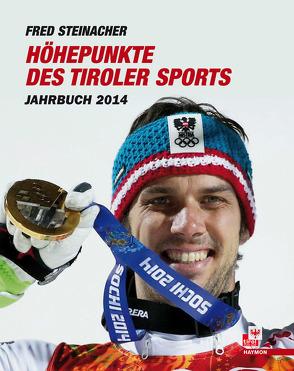 Höhepunkte des Tiroler Sports – Jahrbuch 2014 von Steinacher,  Fred
