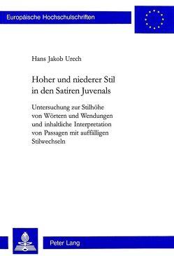 Hoher und niederer Stil in den Satiren Juvenals von Urech,  Hans Jakob