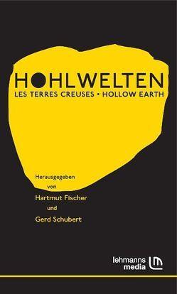 Hohlwelten – Les Terres Creuses – Hollow Earth von Fischer,  Hartmut, Schubert,  Gerd