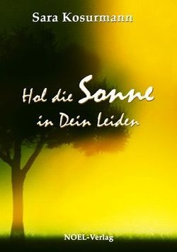 Hol die Sonne in Dein Leiden von Kosurmann,  Sara
