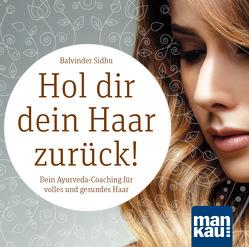 Hol dir dein Haar zurück! Dein Ayurveda-Coaching für volles und gesundes Haar (Audio-CD) von Eßer-Stahl,  Monika, Sidhu,  Balvinder