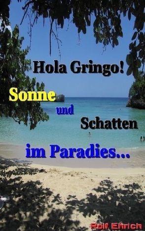 Hola Gringo! Sonne und Schatten im Paradies … von Ehrich,  Rolf