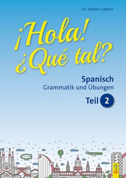 Hola! Que tal? 2 – Spanisch für das 2. Lernjahr von Sabitzer,  Barbara