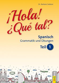 Hola! Que tal? 1 – Spanisch für das 1. Lernjahr von Sabitzer,  Barbara