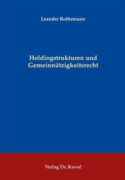 Holdingstrukturen und Gemeinnützigkeitsrecht von Rothemann,  Leander