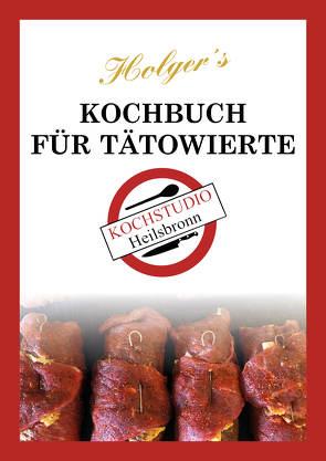 Holger´s Kochbuch für Tätowierte von Weisspfennig,  Holger