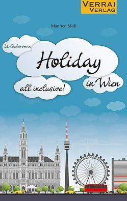 Holiday in Wien – all inclusive! von Moll,  Manfred