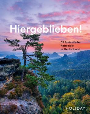 HOLIDAY Reisebuch: Hiergeblieben! – 55 fantastische Reiseziele in Deutschland von van Rooij,  Jens