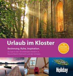 HOLIDAY Reisebuch: Urlaub im Kloster von Altmann,  Petra, Grün,  Anselm, Kauko,  Miriam, Paschke,  Viktoria, Woerther,  Felix