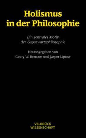 Holismus in der Philosophie von Bertram,  Georg W, Döring,  Sabine A, Esfeld,  Michael, Liptow,  Jasper