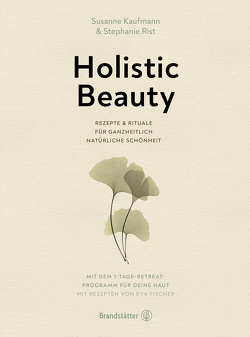 Holistic Beauty von Fischer,  Eva, Kaufmann,  Susanne, Rist,  Stephanie