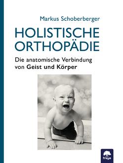 Holistische Orthopädie von Schoberberger,  Markus