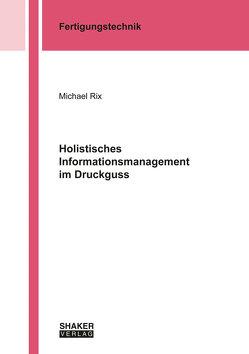 Holistisches Informationsmanagement im Druckguss von Rix,  Michael