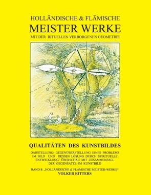 Holländische & flämische Meisterwerke mit der rituellen verborgenen Geometrie – Band 8 von Ritters,  Volker