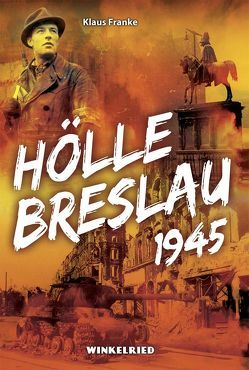 Hölle Breslau 1945 von Franke,  Klaus