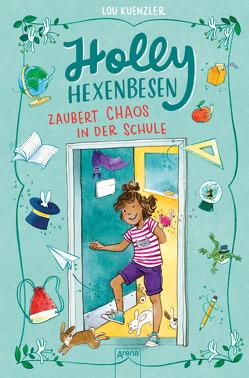Holly Hexenbesen (2). Holly Hexenbesen zaubert Chaos in der Schule von Annika, Knefel,  Anke, Kuenzler,  Lou