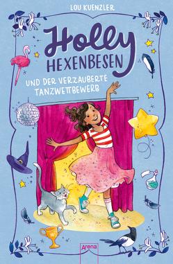 Holly Hexenbesen / Holly Hexenbesen und der verzauberte Tanzwettbewerb von Frau Annika, Knefel,  Anke, Kuenzler,  Lou