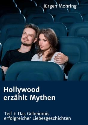 Hollywood erzählt Mythen von Mohring,  Jürgen