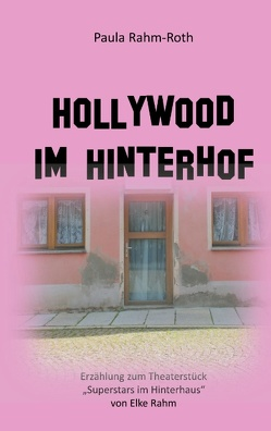 Hollywood im Hinterhof von Rahm-Roth,  Paula